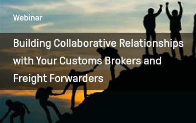 Building Collaborative Relationships with Your Customs Brokers and Freight Forwarders